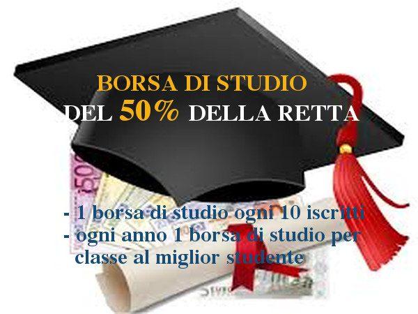 BDS1 del 50% della retta- 1 borsa di studio ogni 10 iscritti e borse di studio per ogni classe ad ogni anno al miglior studente